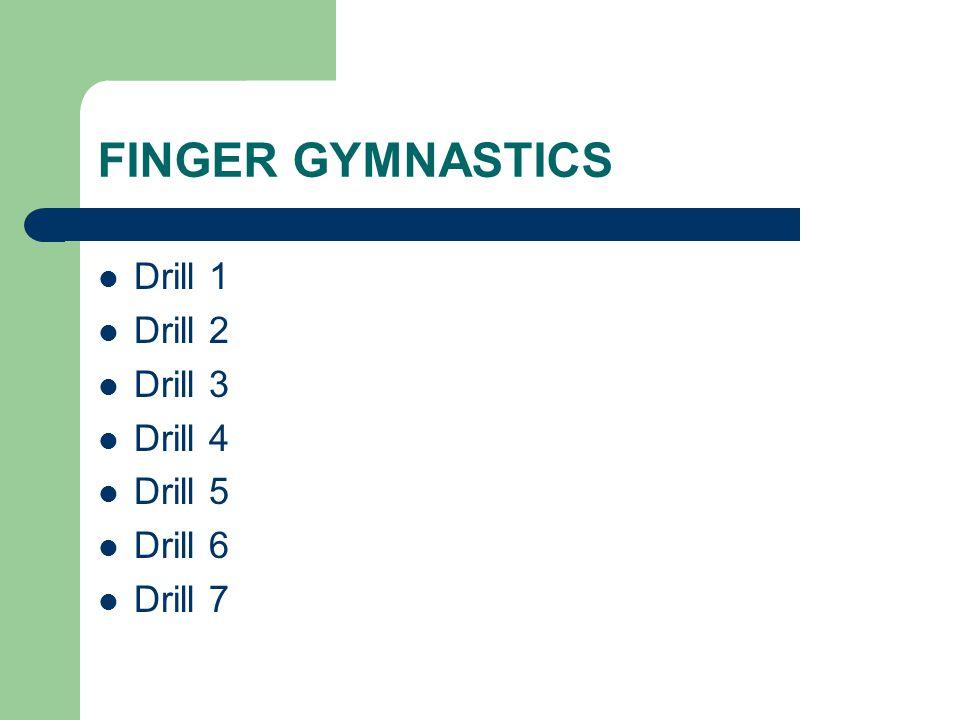 FINGER GYMNASTICS Drill 1 Drill 2 Drill 3 Drill 4 Drill 5 Drill 6 Drill 7