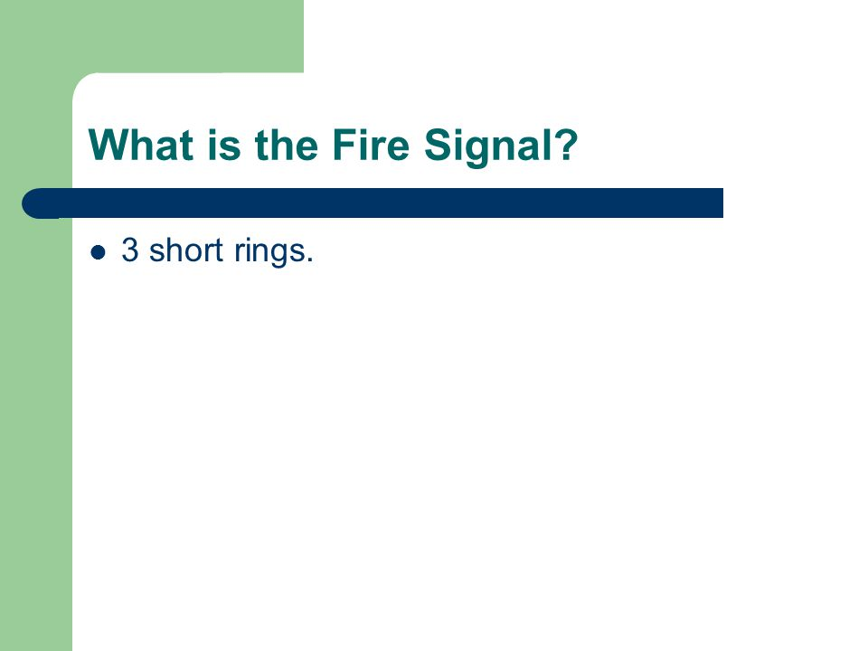 What is the Fire Signal? 3 short rings.