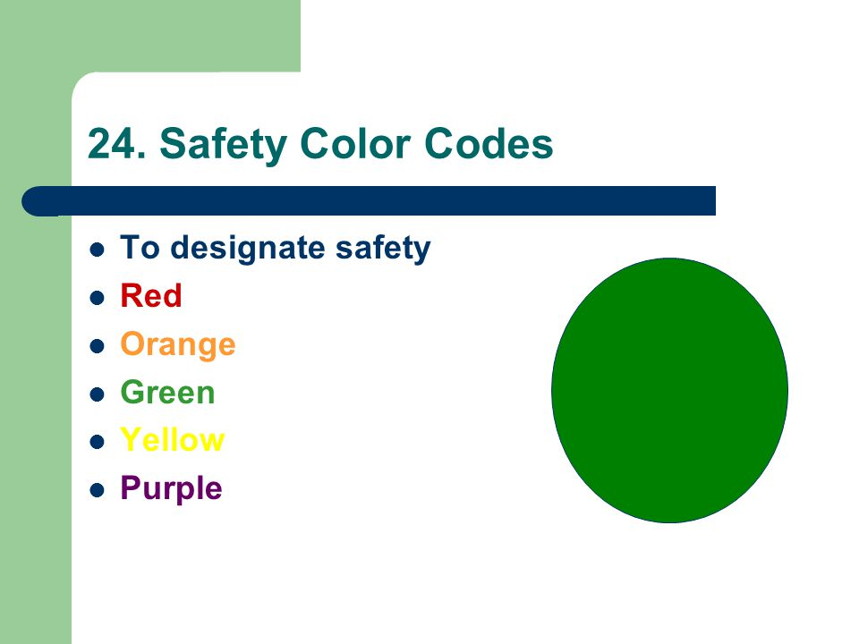 24. Safety Color Codes To designate safety Red Orange Green Yellow Purple