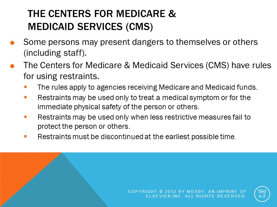 THE CENTERS FOR MEDICARE & MEDICAID SERVICES (CMS)  Some persons may present dangers to themselves or others (including staff).