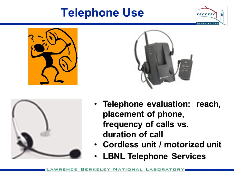 Telephone Use Telephone evaluation: reach, placement of phone, frequency of calls vs.
