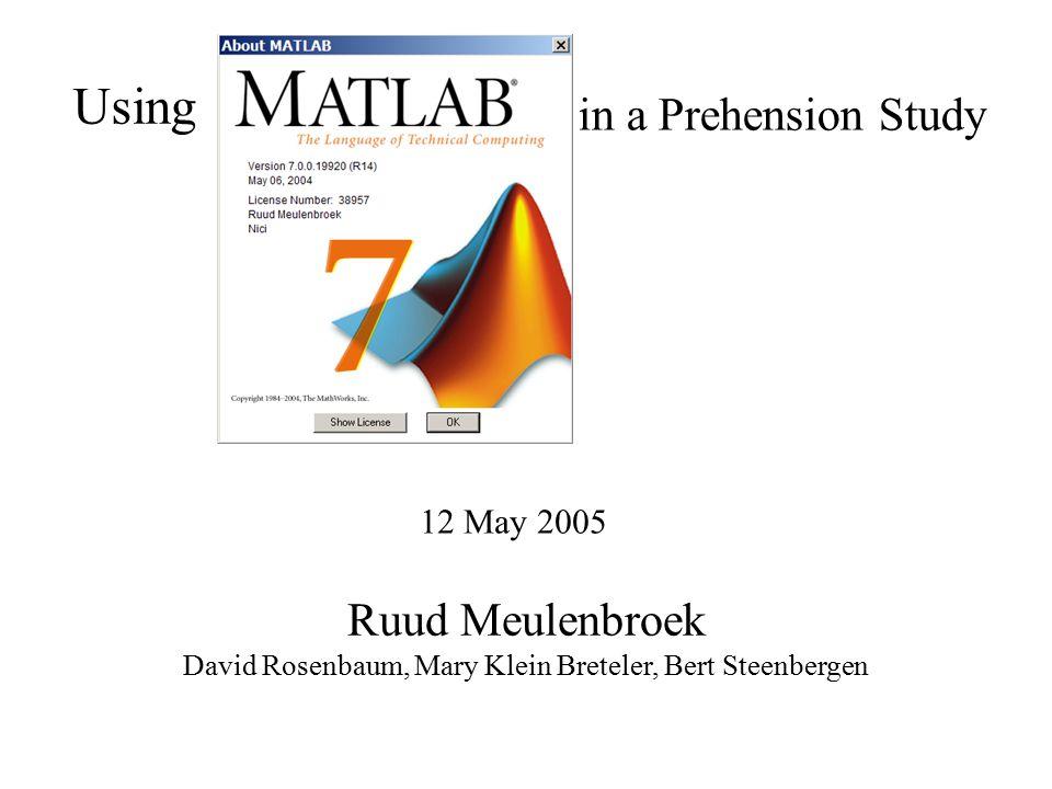 Using Ruud Meulenbroek David Rosenbaum, Mary Klein Breteler, Bert Steenbergen 12 May 2005 in a Prehension Study