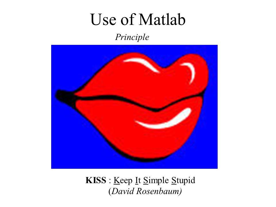 Use of Matlab KISS : Keep It Simple Stupid (David Rosenbaum) Principle