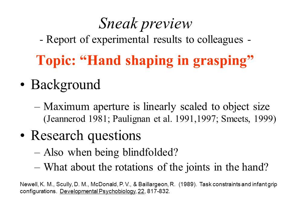 Topic: Hand shaping in grasping Background –Maximum aperture is linearly scaled to object size (Jeannerod 1981; Paulignan et al.