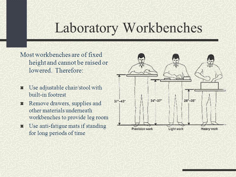Laboratory Workbenches Most workbenches are of fixed height and cannot be raised or lowered.