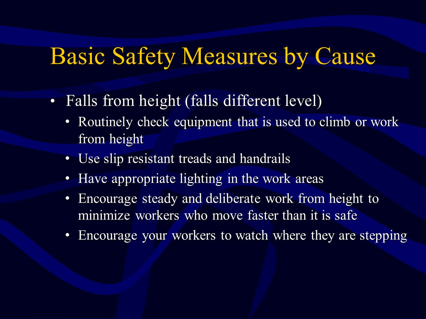Basic Safety Measures by Cause Falls from height (falls different level) Falls from height (falls different level) Routinely check equipment that is u