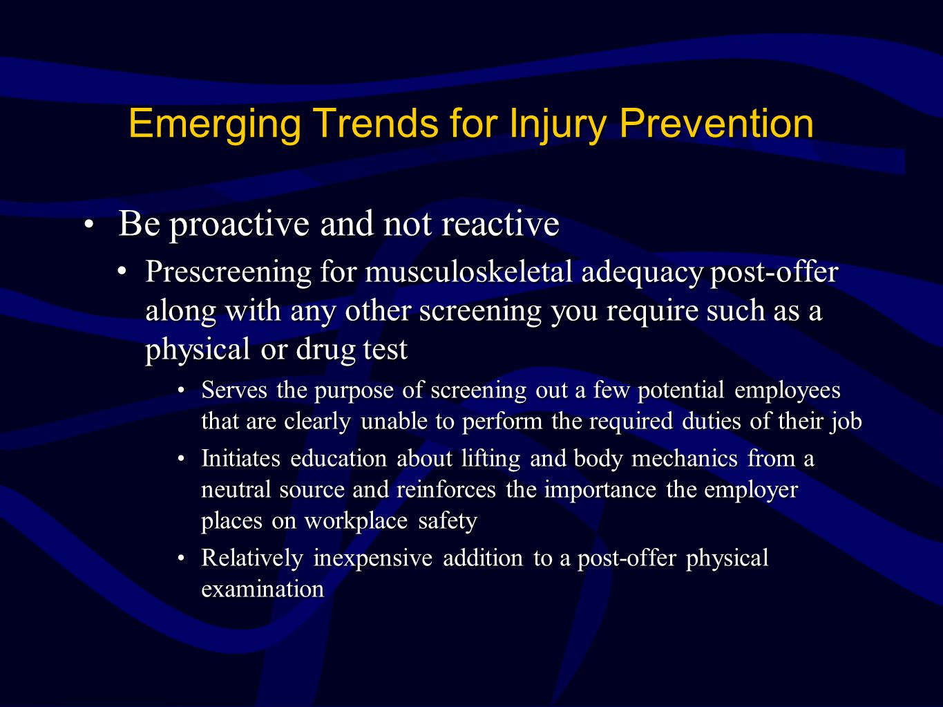 Emerging Trends for Injury Prevention Be proactive and not reactive Be proactive and not reactive Prescreening for musculoskeletal adequacy post-offer