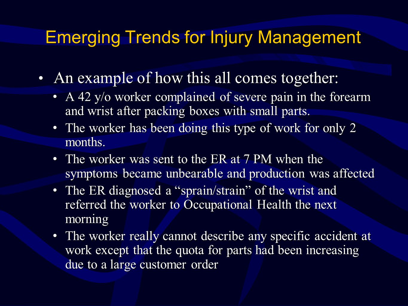 Emerging Trends for Injury Management An example of how this all comes together: An example of how this all comes together: A 42 y/o worker complained