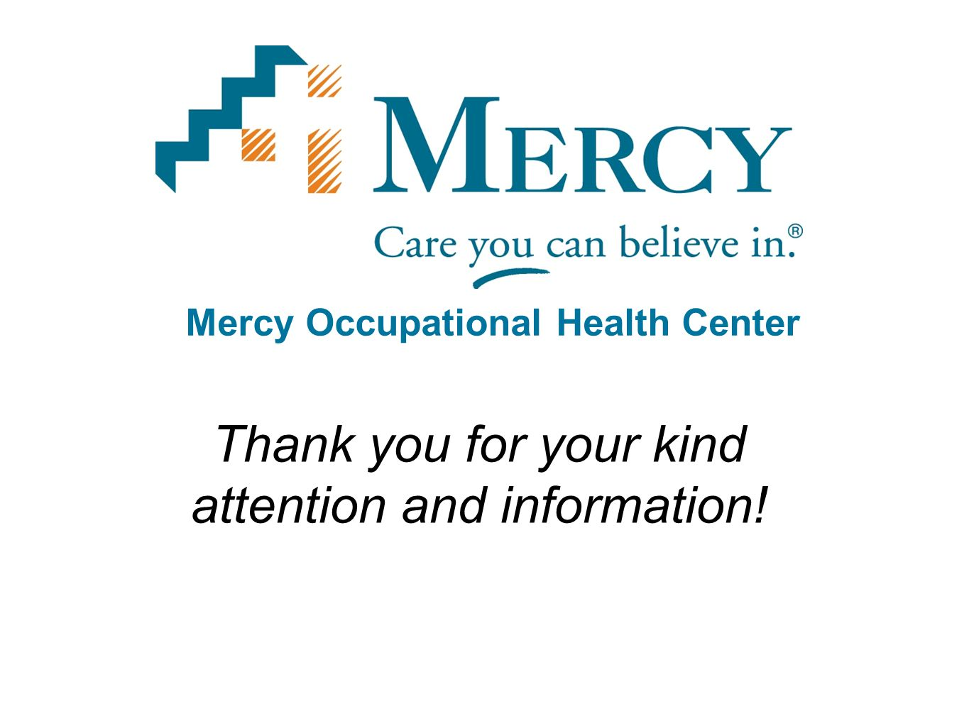 Mercy Occupational Health Center Thank you for your kind attention and information!
