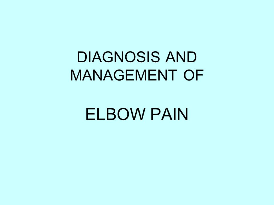 DIAGNOSIS AND MANAGEMENT OF ELBOW PAIN