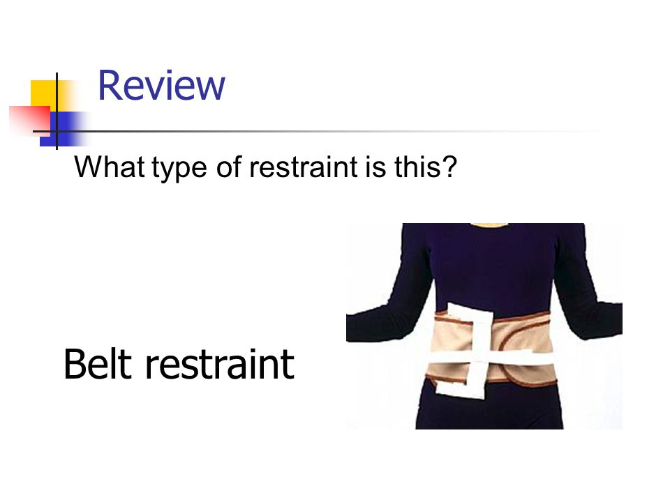 Review What type of restraint is this? Belt restraint