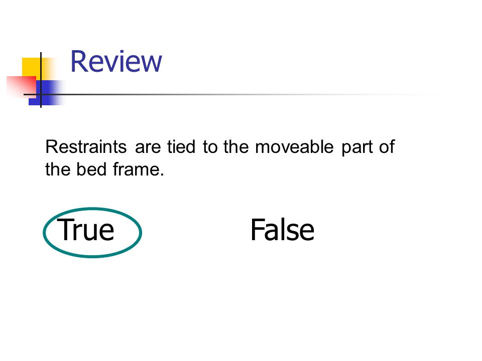 Review Restraints are tied to the moveable part of the bed frame. TrueFalse