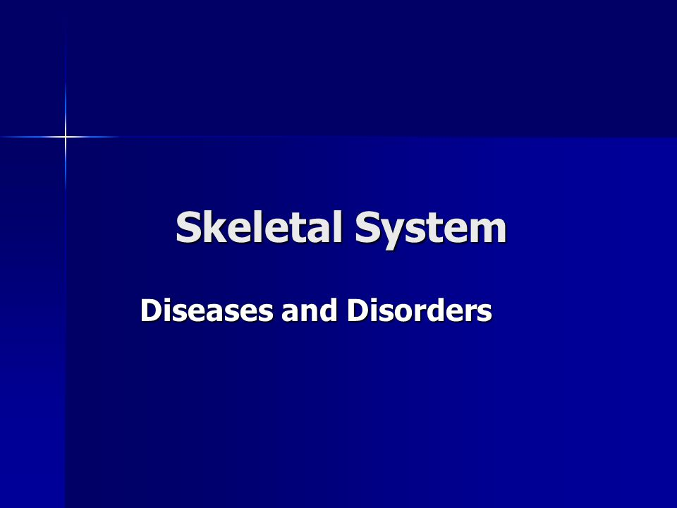Skeletal System Diseases and Disorders