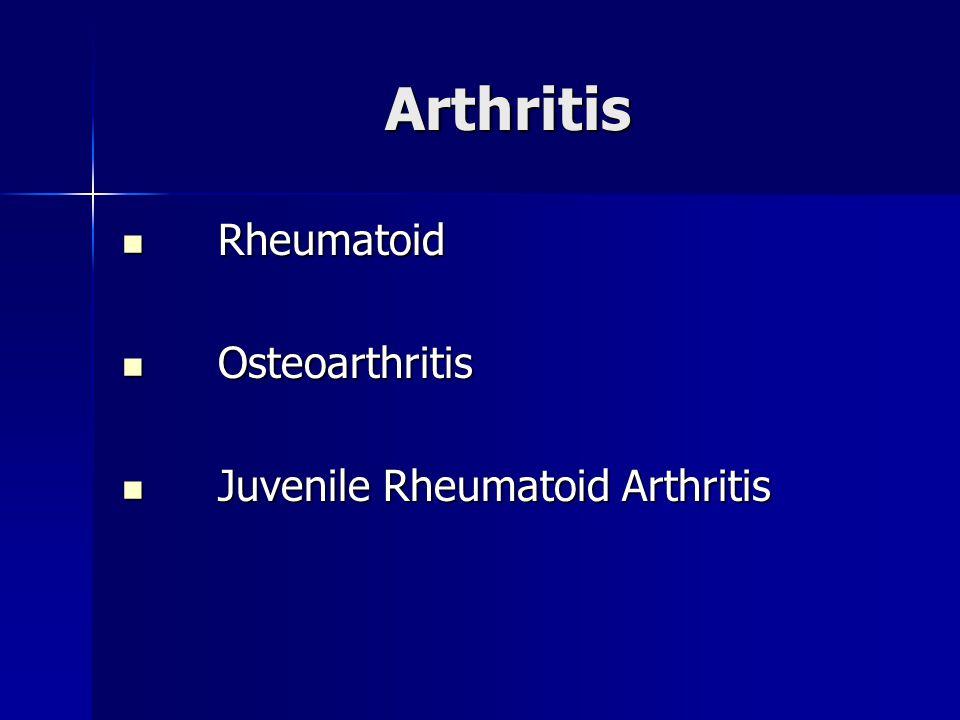 Arthritis Rheumatoid Rheumatoid Osteoarthritis Osteoarthritis Juvenile Rheumatoid Arthritis Juvenile Rheumatoid Arthritis