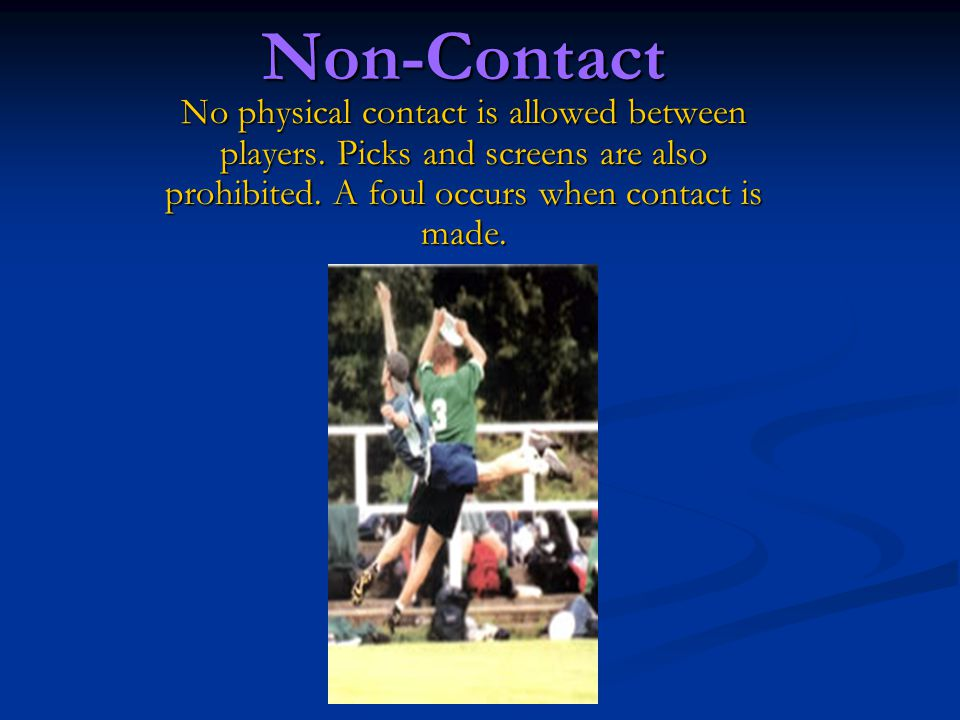 Fouls When a player initiates contact on another player a foul occurs.
