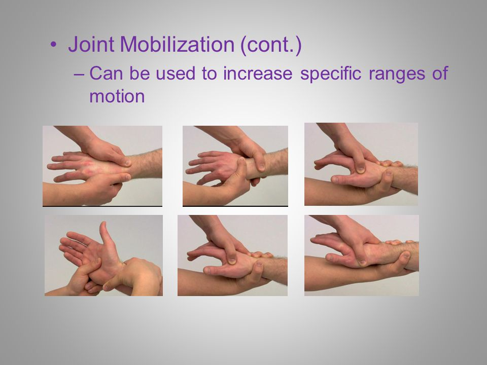 Joint Mobilization (cont.) –Can be used to increase specific ranges of motion