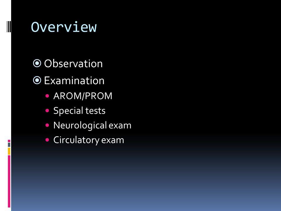 Overview  Observation  Examination AROM/PROM Special tests Neurological exam Circulatory exam