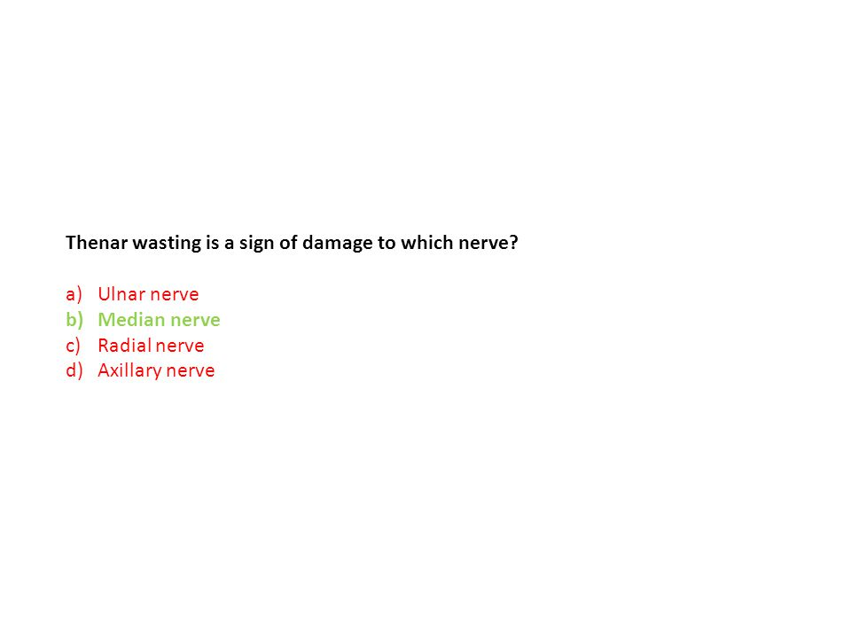 Thenar wasting is a sign of damage to which nerve? a)Ulnar nerve b)Median nerve c)Radial nerve d)Axillary nerve