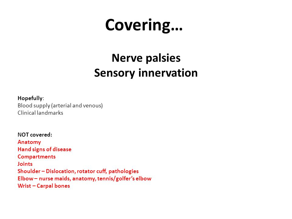 Covering… Nerve palsies Sensory innervation Hopefully: Blood supply (arterial and venous) Clinical landmarks NOT covered: Anatomy Hand signs of diseas