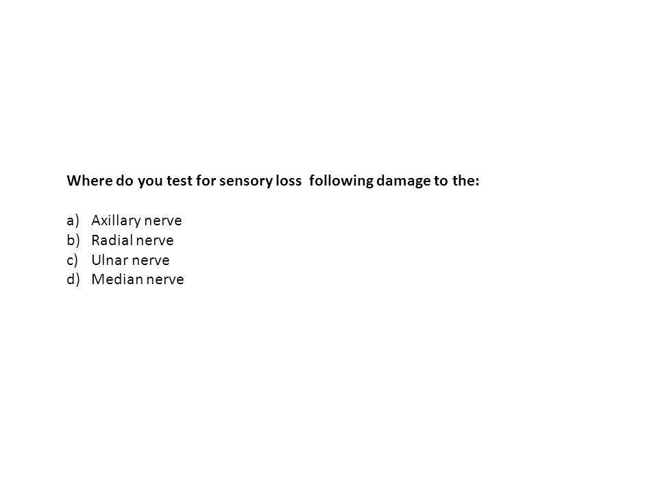 Where do you test for sensory loss following damage to the: a)Axillary nerve b)Radial nerve c)Ulnar nerve d)Median nerve