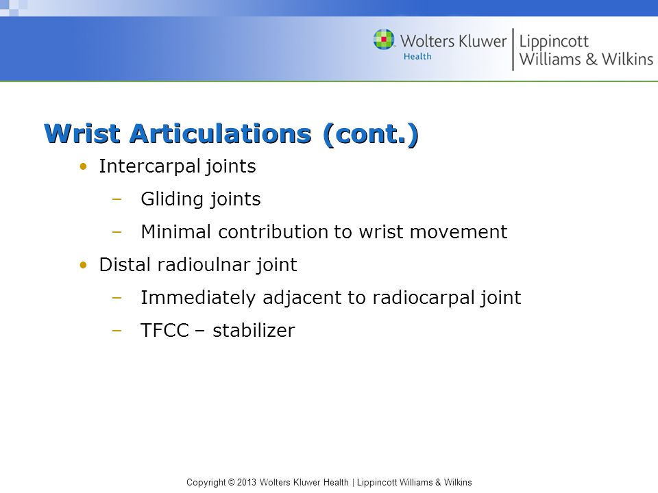 Copyright © 2013 Wolters Kluwer Health   Lippincott Williams & Wilkins Rehabilitation Restoration of motion –Concern: joint contractures and stiffness – begin AROM ASAP –Use of opposite hand to supply load Restoration of proprioception and balance –Closed-chain exercises Muscular strength, endurance, and power –Open-chain exercises –PNF-resisted exercises Cardiovascular fitness