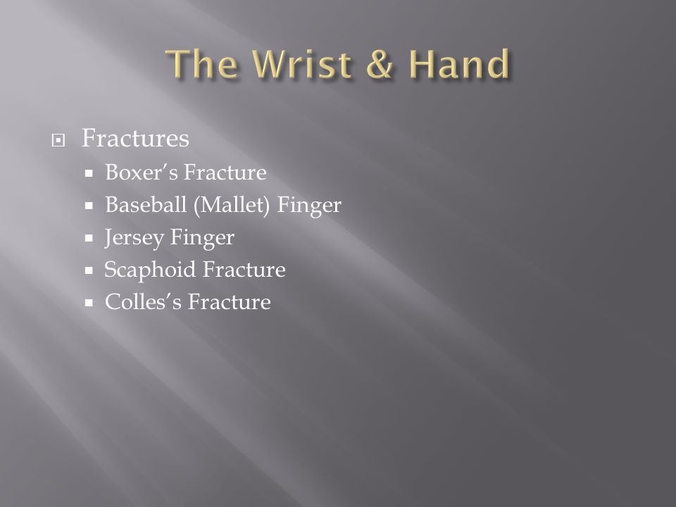  Fractures  Boxer's Fracture  Baseball (Mallet) Finger  Jersey Finger  Scaphoid Fracture  Colles's Fracture