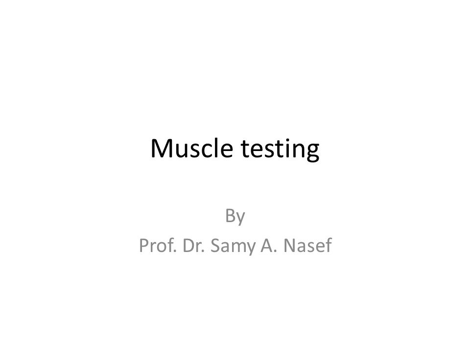 Muscle testing By Prof. Dr. Samy A. Nasef