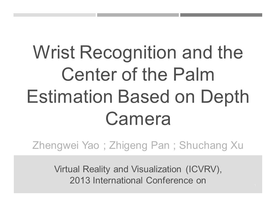 Wrist Recognition and the Center of the Palm Estimation Based on Depth Camera Zhengwei Yao ; Zhigeng Pan ; Shuchang Xu Virtual Reality and Visualization (ICVRV), 2013 International Conference on 1