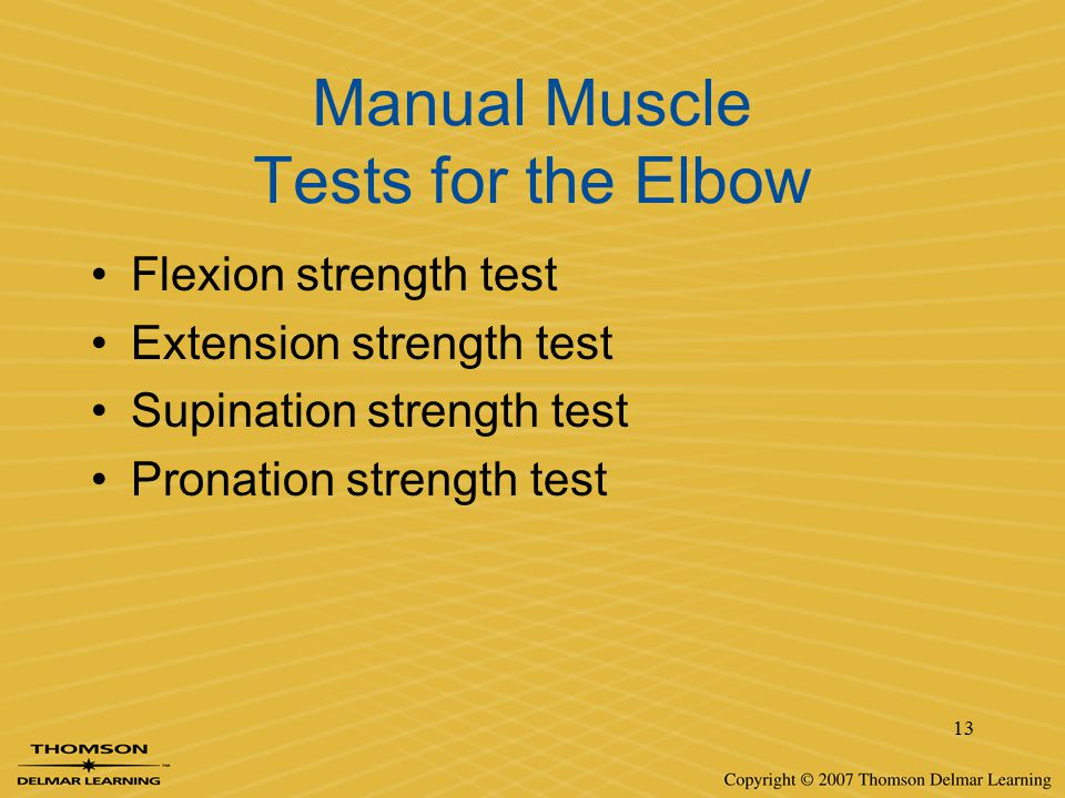 13 Manual Muscle Tests for the Elbow Flexion strength test Extension strength test Supination strength test Pronation strength test