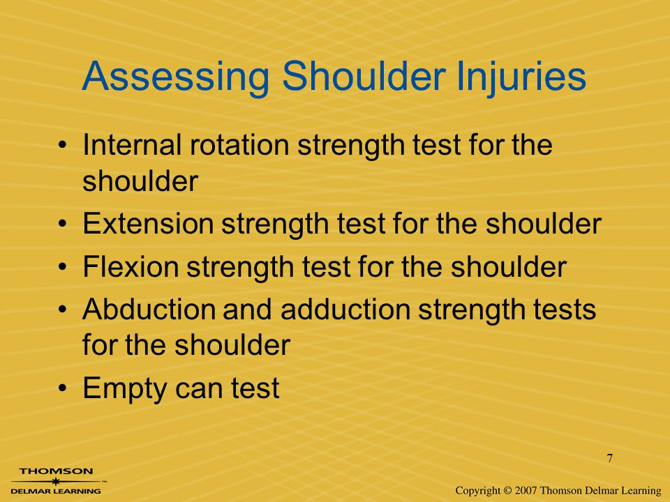 7 Assessing Shoulder Injuries Internal rotation strength test for the shoulder Extension strength test for the shoulder Flexion strength test for the