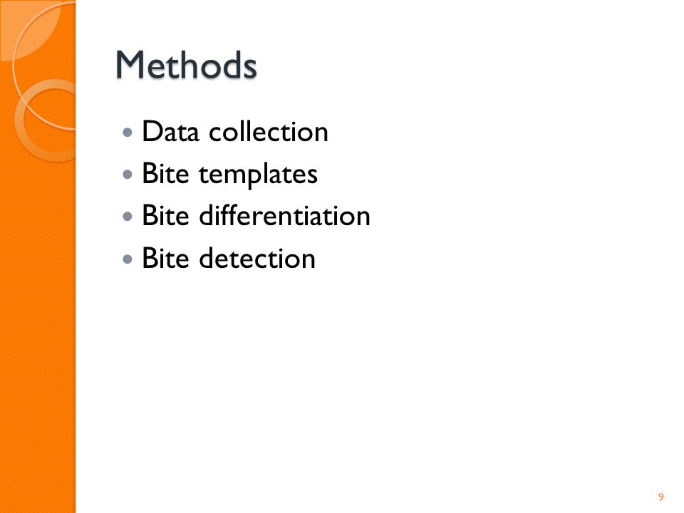Methods Data collection Bite templates Bite differentiation Bite detection 9