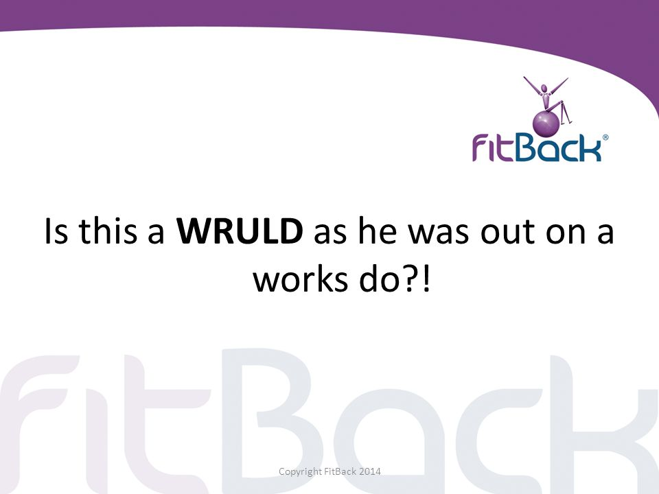 Is this a WRULD as he was out on a works do?! Copyright FitBack 2014