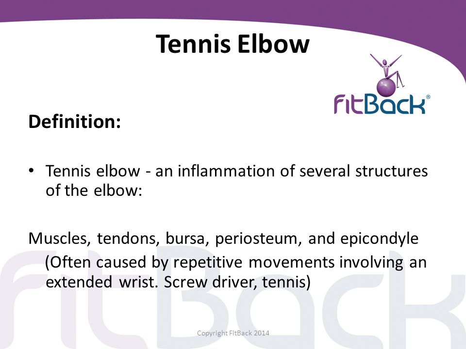 Tennis Elbow Definition: Tennis elbow - an inflammation of several structures of the elbow: Muscles, tendons, bursa, periosteum, and epicondyle (Often
