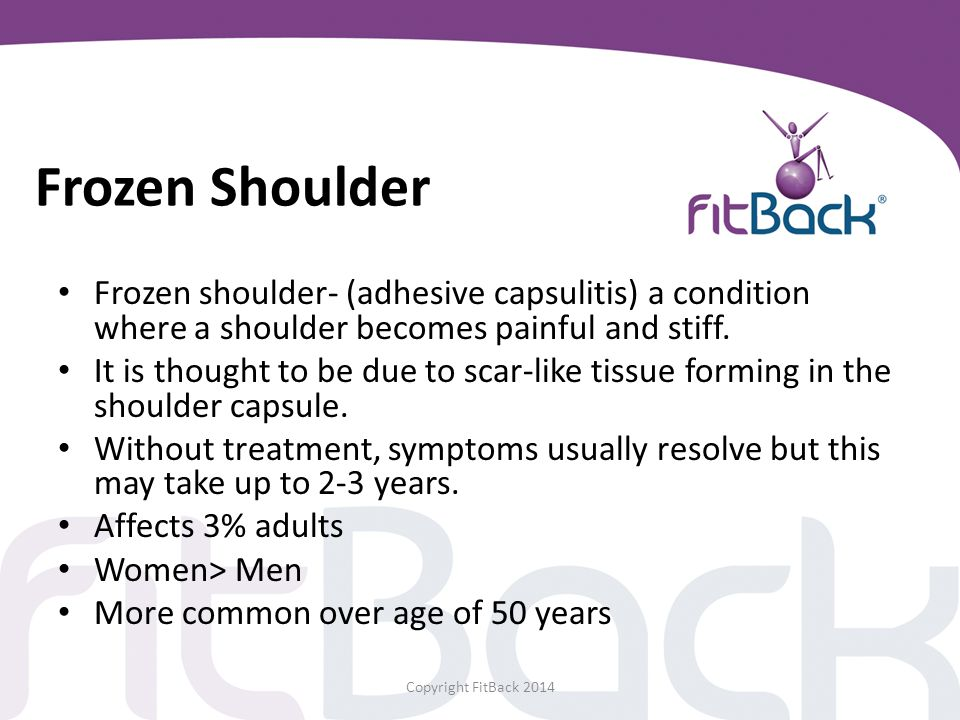 Frozen Shoulder Frozen shoulder- (adhesive capsulitis) a condition where a shoulder becomes painful and stiff. It is thought to be due to scar-like ti