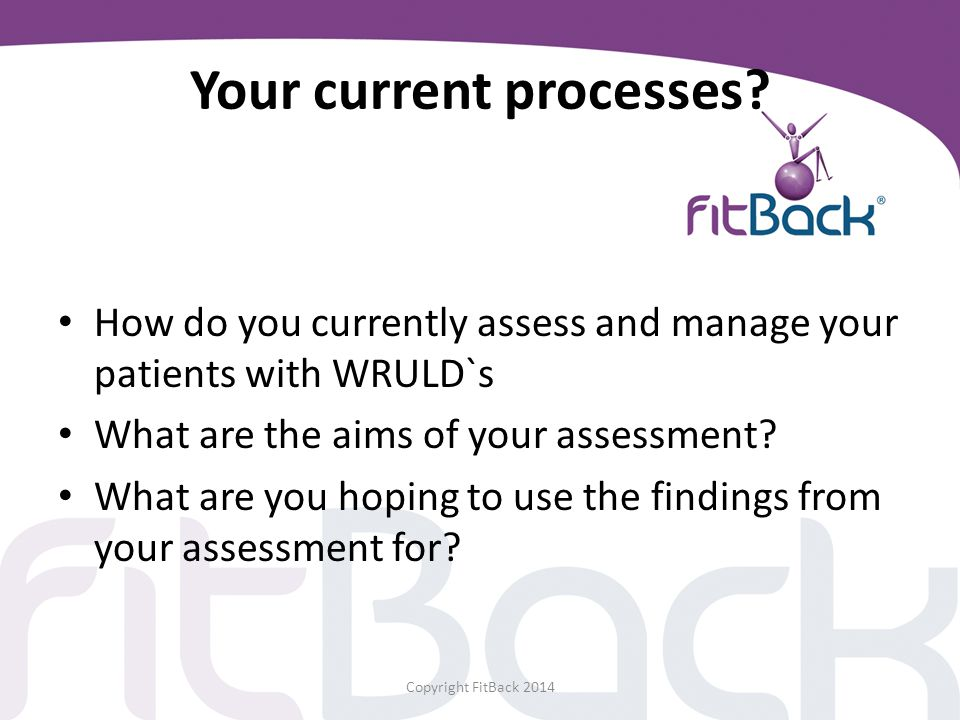 Your current processes? How do you currently assess and manage your patients with WRULD`s What are the aims of your assessment? What are you hoping to