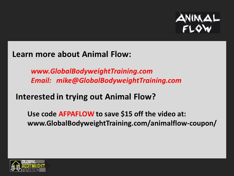 Learn more about Animal Flow: www.GlobalBodyweightTraining.com Email: mike@GlobalBodyweightTraining.com Interested in trying out Animal Flow? Use code
