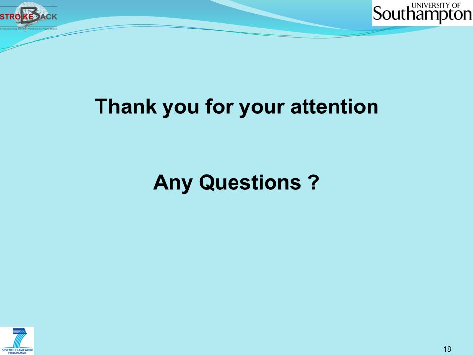 18 Thank you for your attention Any Questions ?