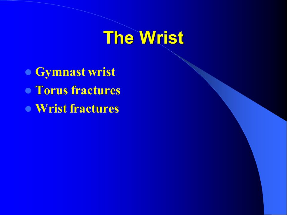 Gymnast Wrist Chronic overuse injury occurring at the physis if skeletally immature gymnasts Chronic overuse injury occurring at the physis if skeletally immature gymnasts Presents with wrist pain Presents with wrist pain Usually due to repetitive hyperextension and overuse Usually due to repetitive hyperextension and overuse Arms are used as weight bearing devices Arms are used as weight bearing devices Salter-Harris type I injury Salter-Harris type I injury