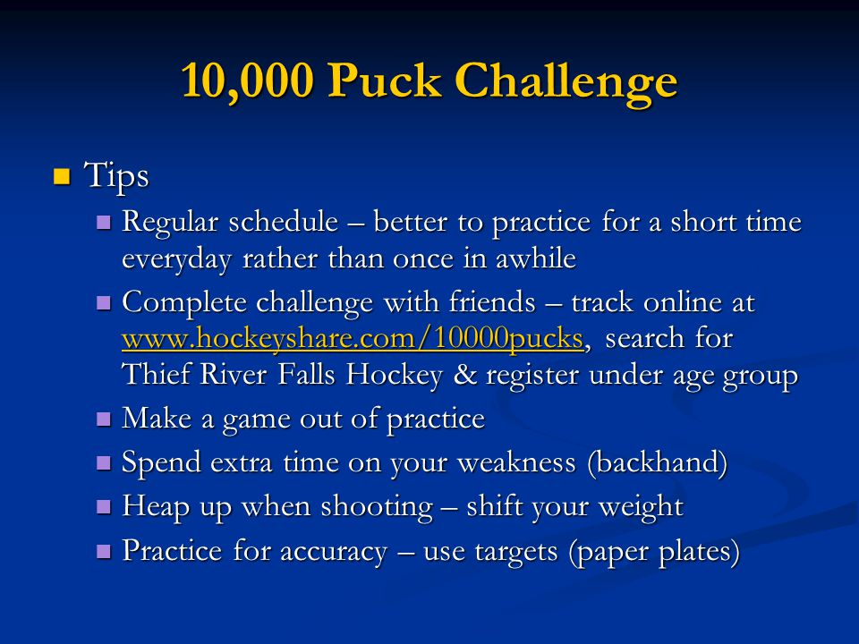 10,000 Puck Challenge Tips Tips Regular schedule – better to practice for a short time everyday rather than once in awhile Regular schedule – better t