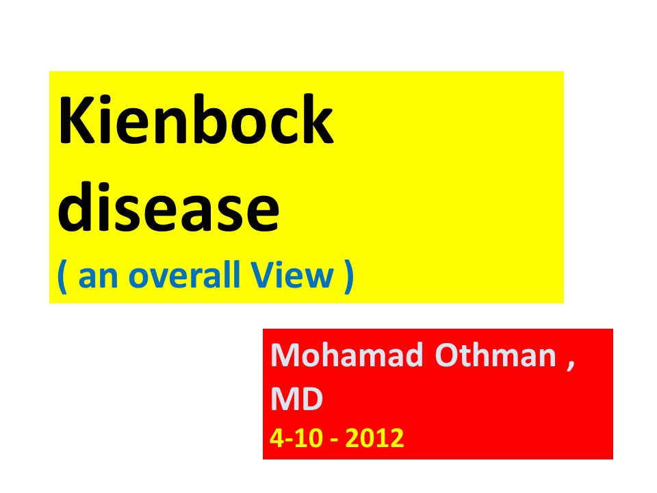 Kienbock disease ( an overall View ) Mohamad Othman, MD 4-10 - 2012