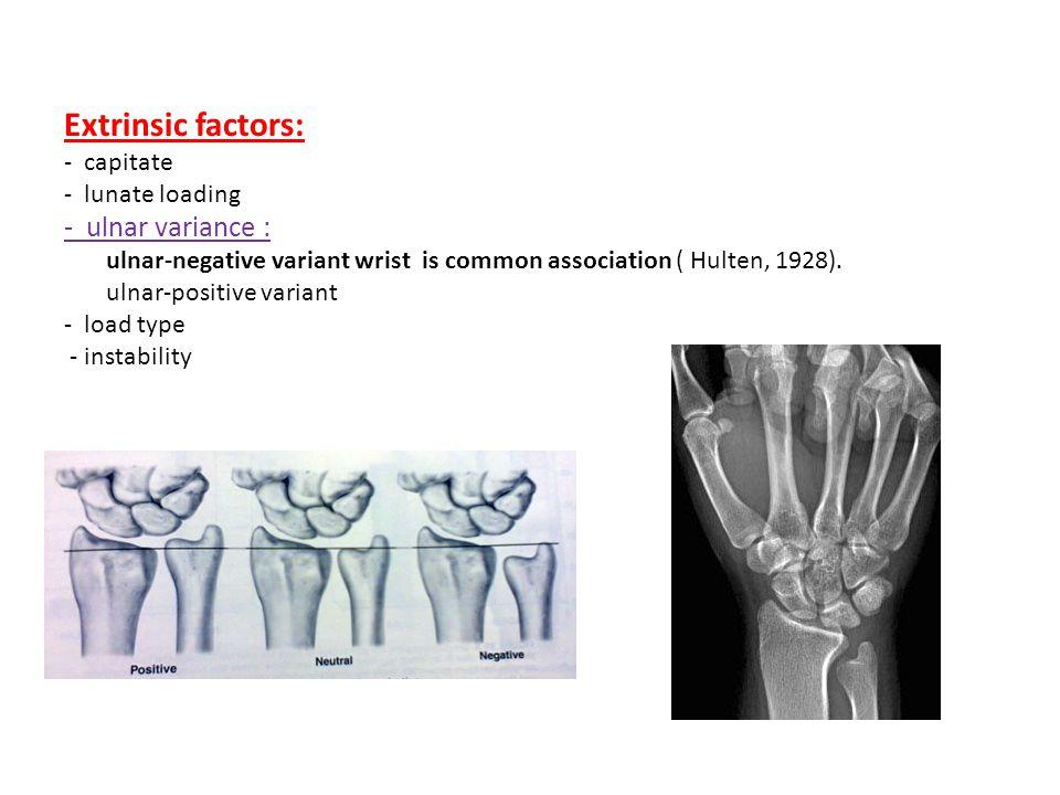 Extrinsic factors: - capitate - lunate loading - ulnar variance : ulnar-negative variant wrist is common association ( Hulten, 1928). ulnar-positive v