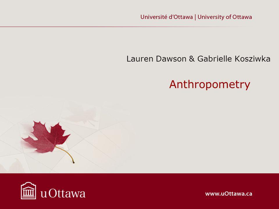 Anthropometry Lauren Dawson & Gabrielle Kosziwka