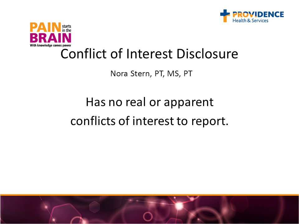 Conflict of Interest Disclosure Nora Stern, PT, MS, PT Has no real or apparent conflicts of interest to report.