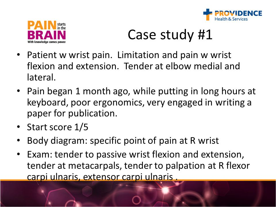 Case study #1 Patient w wrist pain. Limitation and pain w wrist flexion and extension.