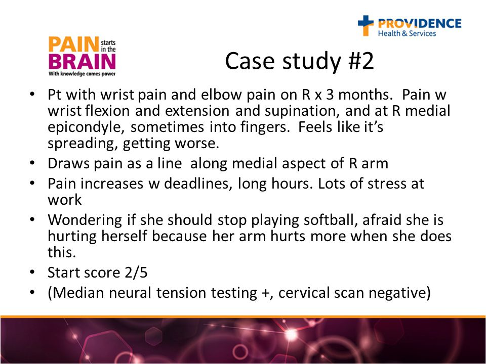 Case study #2 Pt with wrist pain and elbow pain on R x 3 months.