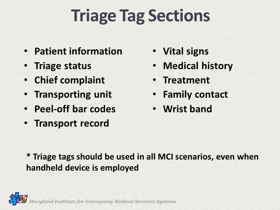 Patient information Triage status Chief complaint Transporting unit Peel-off bar codes Transport record Vital signs Medical history Treatment Family contact Wrist band Triage Tag Sections * Triage tags should be used in all MCI scenarios, even when handheld device is employed