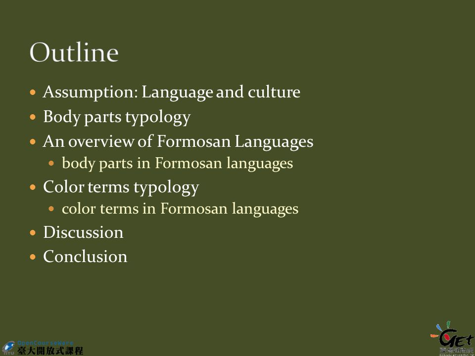 Assumption: Language and culture Body parts typology An overview of Formosan Languages body parts in Formosan languages Color terms typology color terms in Formosan languages Discussion Conclusion
