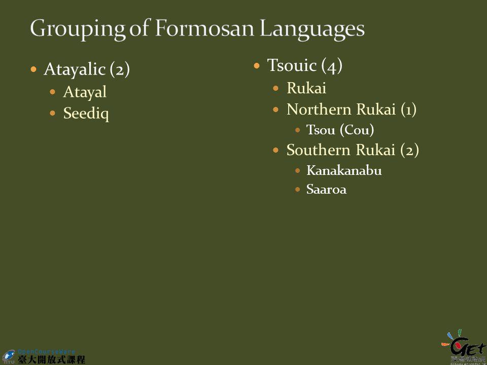 Atayalic (2) Atayal Seediq Tsouic (4) Rukai Northern Rukai (1) Tsou (Cou) Southern Rukai (2) Kanakanabu Saaroa