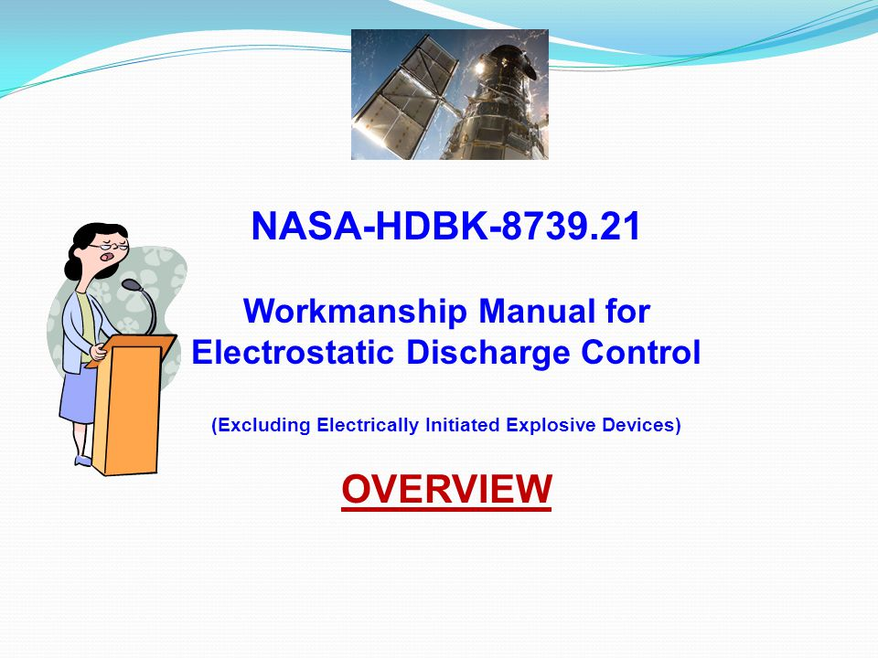 FOREWORD – PAGE 5 This NASA-Handbook is published by NASA to provide standardized guidance for implementing ANSI/ESD S20.20 requirements.