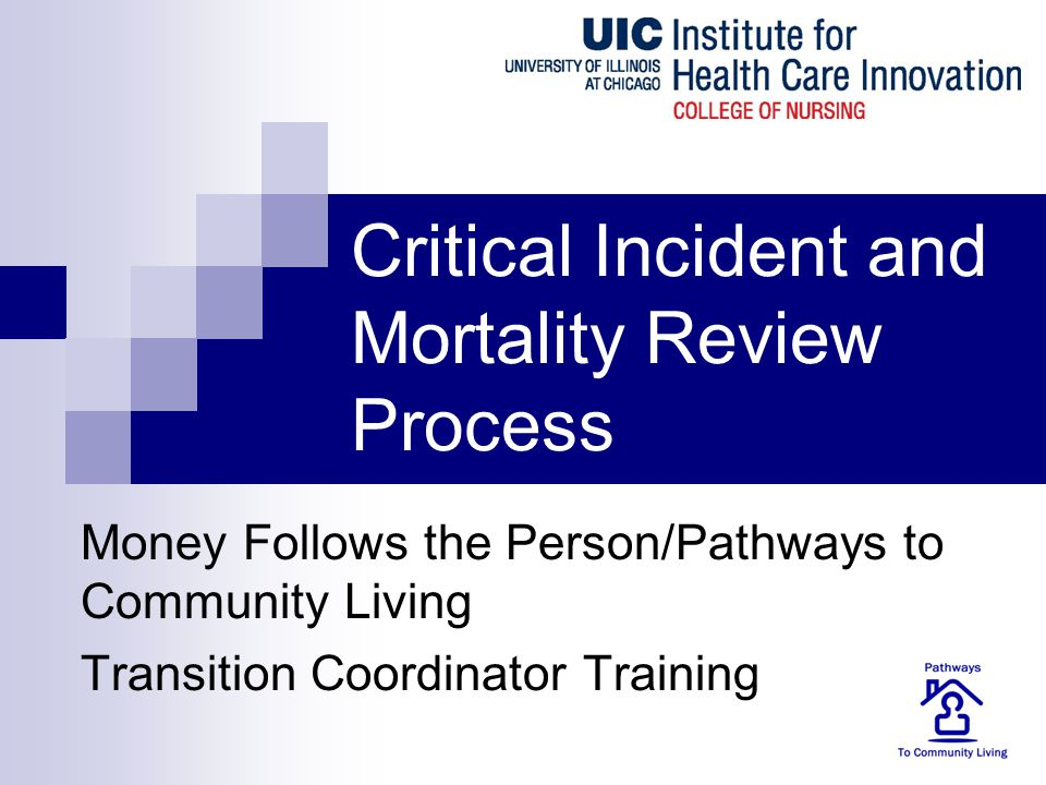 Critical Incident and Mortality Review Process Money Follows the Person/Pathways to Community Living Transition Coordinator Training